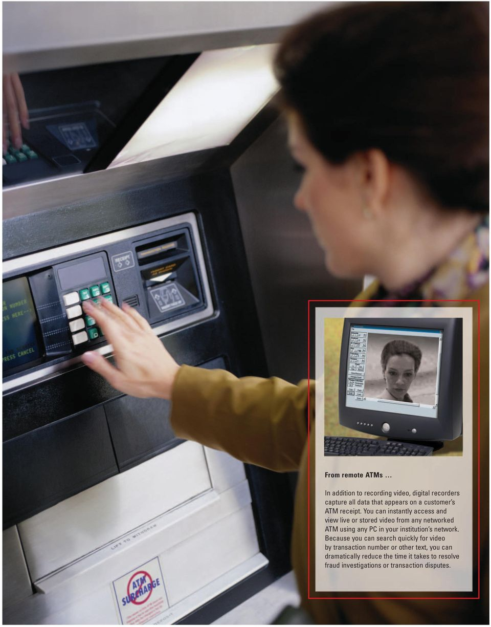 You can instantly access and view live or stored video from any networked ATM using any PC in your