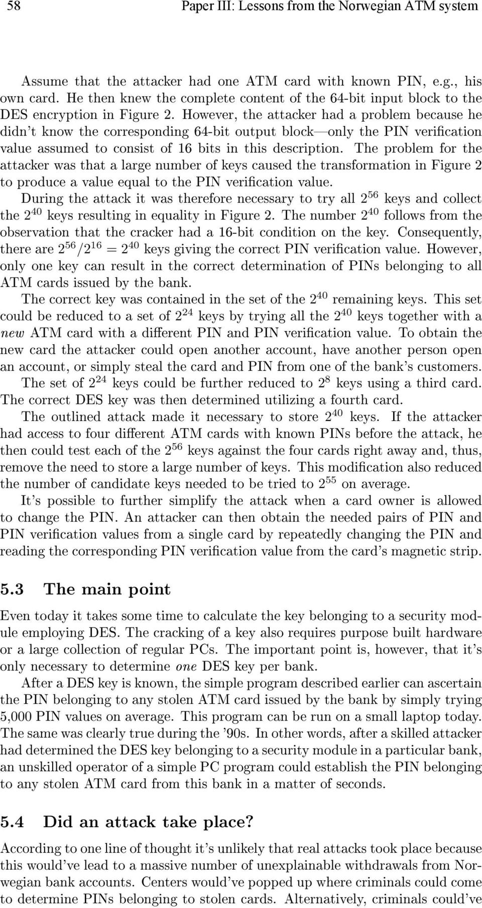 However, the attacker had a problem because he didn't know the corresponding 64-bit output blockonly the PIN verication value assumed to consist of 16 bits in this description.