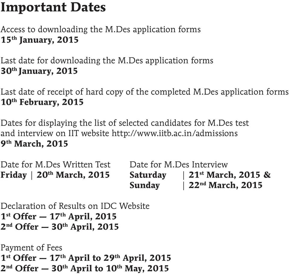 Des application forms 10 th February, 2015 Dates for displaying the list of selected candidates for M.Des test and interview on IIT website http://www.iitb.ac.
