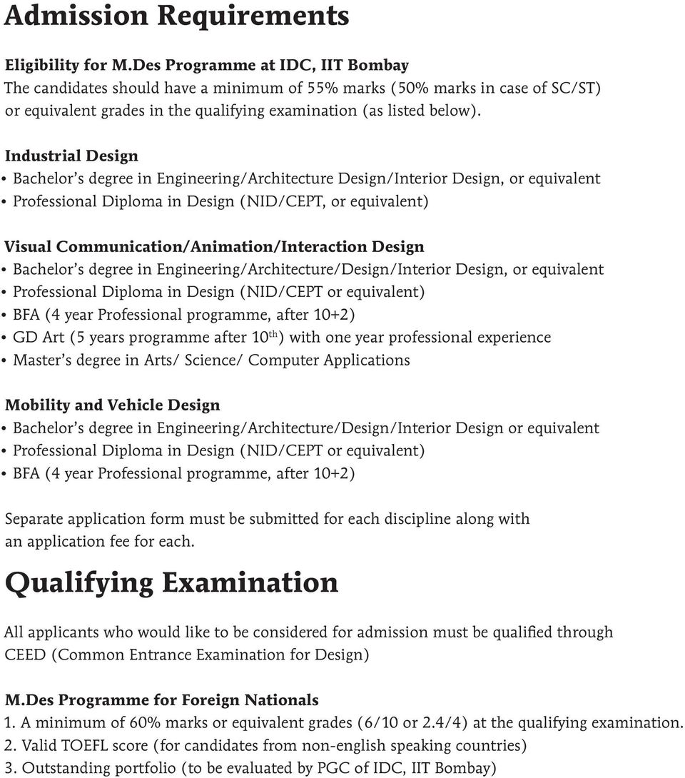 Industrial Design Bachelor s degree in Engineering/Architecture Design/Interior Design, or equivalent Professional Diploma in Design (NID/CEPT, or equivalent) Visual