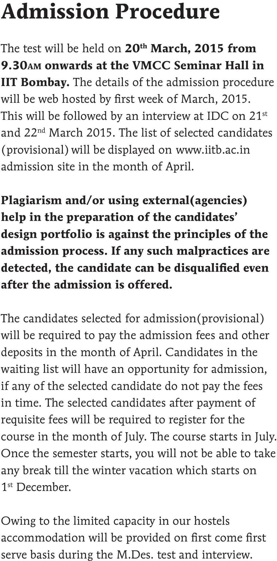 The list of selected candidates (provisional) will be displayed on www.iitb.ac.in admission site in the month of April.