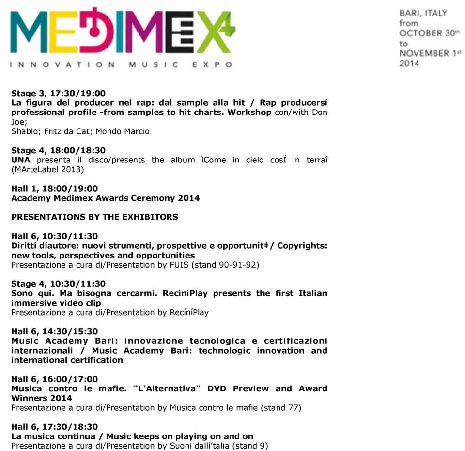 Medimex Awards Ceremony 2014 PRESENTATIONS BY THE EXHIBITORS Hall 6, 10:30/11:30 Diritti díautore: nuovi strumenti, prospettive e opportunit / Copyrights: new tools, perspectives and opportunities