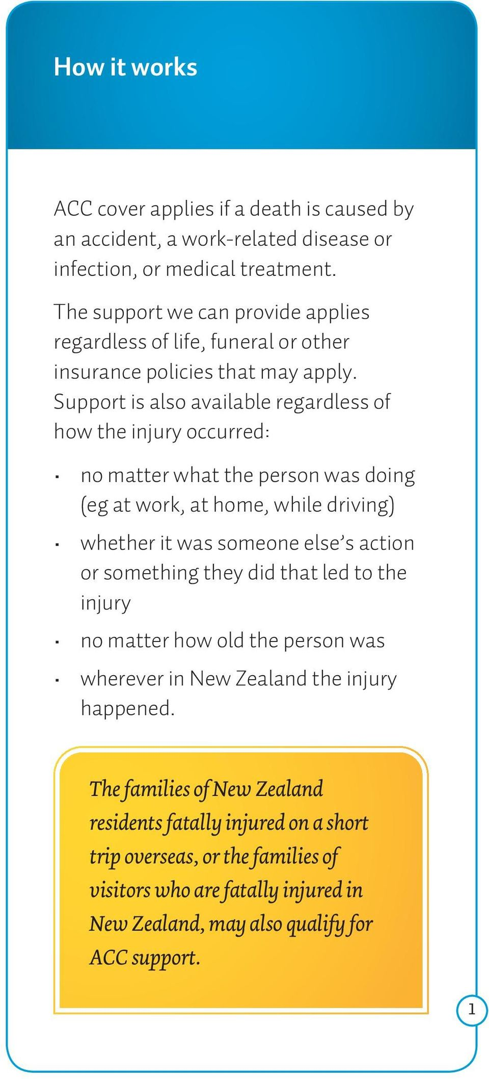 Support is also available regardless of how the injury occurred: no matter what the person was doing (eg at work, at home, while driving) whether it was someone else s action or