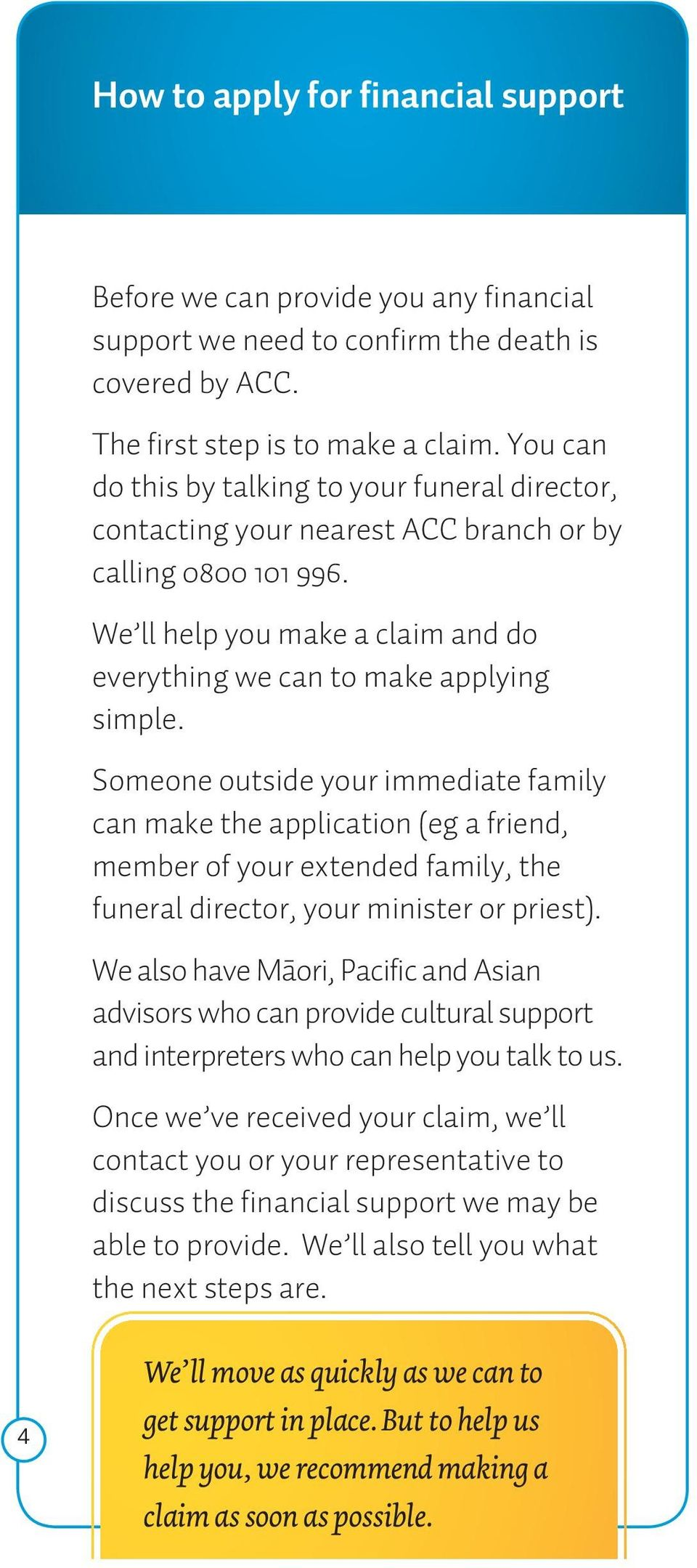 Someone outside your immediate family can make the application (eg a friend, member of your extended family, the funeral director, your minister or priest).