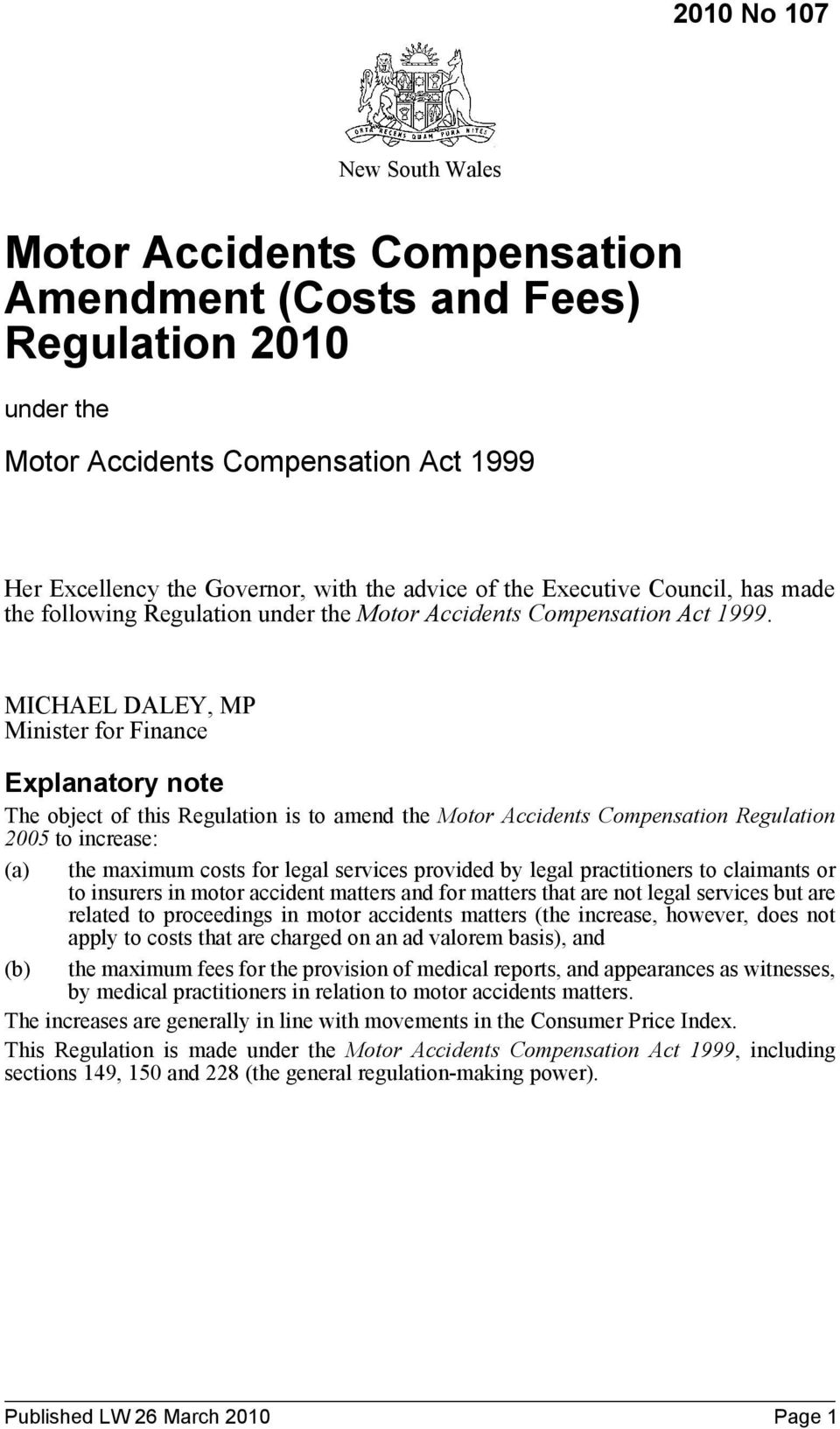 MICHAEL DALEY, MP Minister for Finance Explanatory note The object of this Regulation is to amend the Motor Accidents Compensation Regulation 2005 to increase: (a) the maximum costs for legal