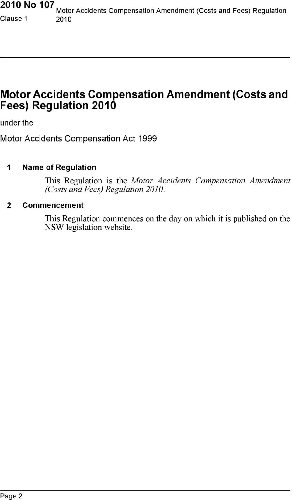 of Regulation This Regulation is the Motor Accidents Compensation Amendment (Costs and Fees) Regulation.