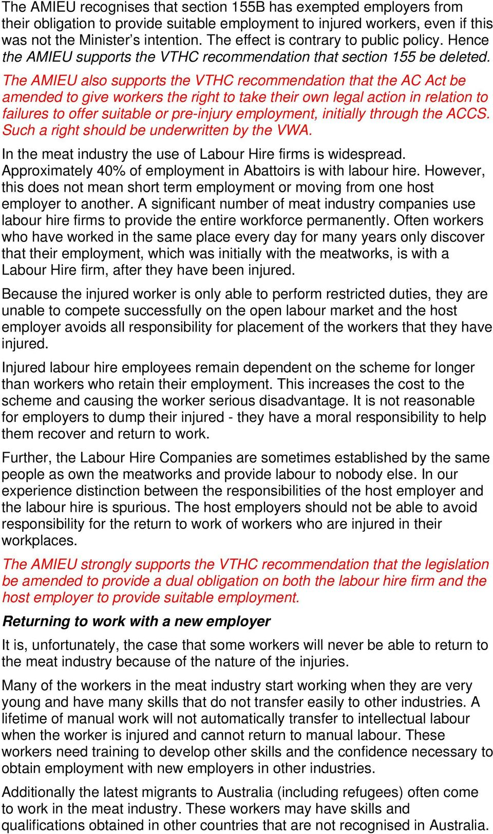 The AMIEU also supports the VTHC recommendation that the AC Act be amended to give workers the right to take their own legal action in relation to failures to offer suitable or pre-injury employment,