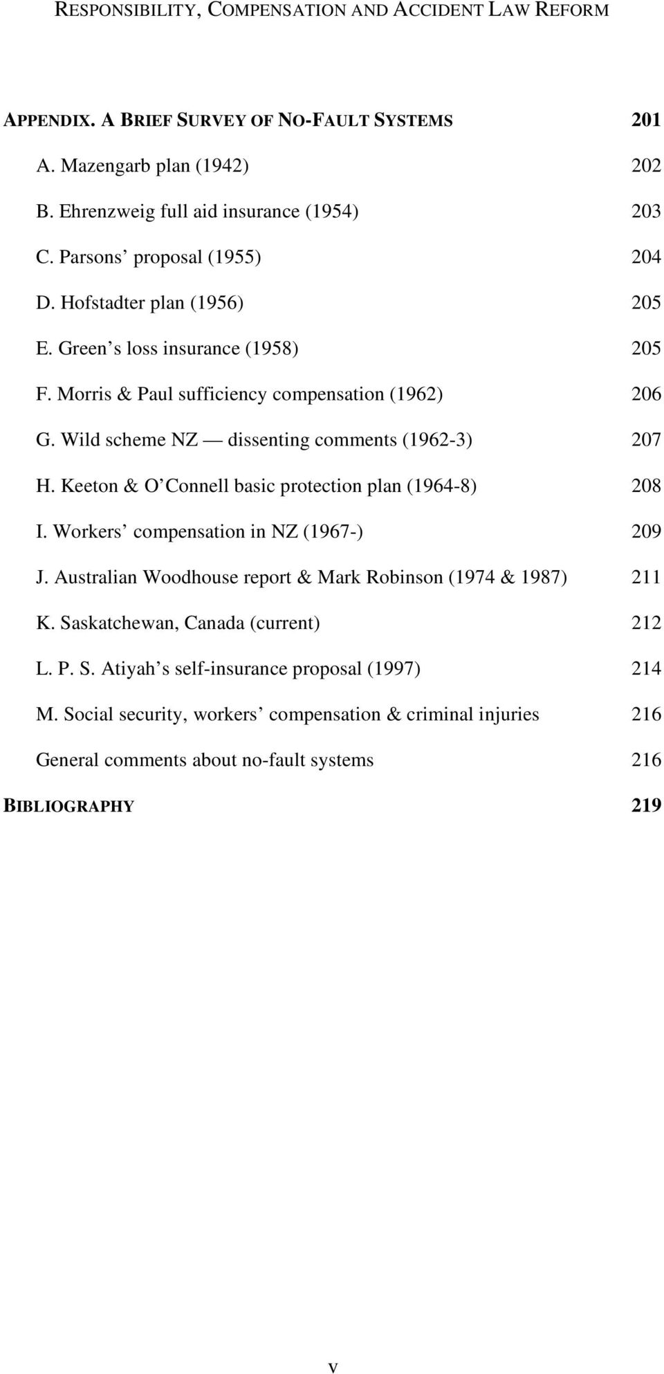Keeton & O Connell basic protection plan (1964-8) 208 I. Workers compensation in NZ (1967-) 209 J. Australian Woodhouse report & Mark Robinson (1974 & 1987) 211 K.