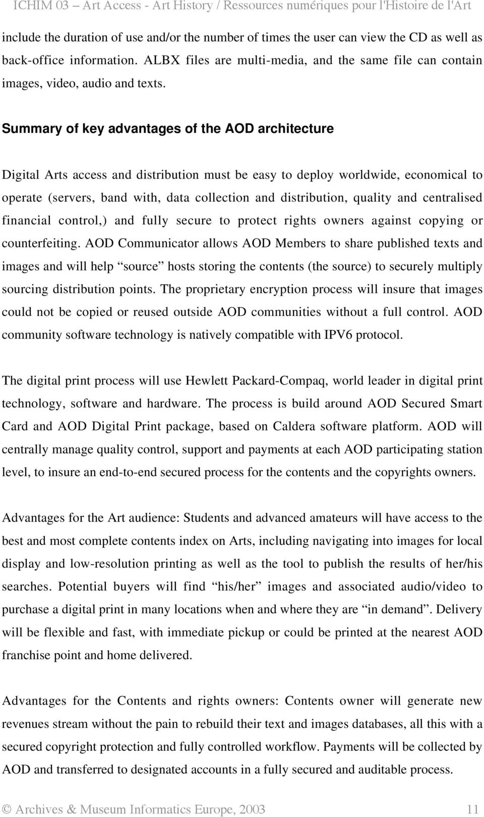 Summary of key advantages of the AOD architecture Digital Arts access and distribution must be easy to deploy worldwide, economical to operate (servers, band with, data collection and distribution,