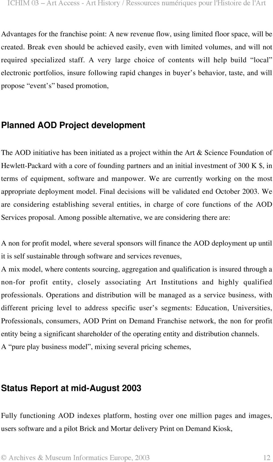 A very large choice of contents will help build local electronic portfolios, insure following rapid changes in buyer s behavior, taste, and will propose event s based promotion, Planned AOD Project