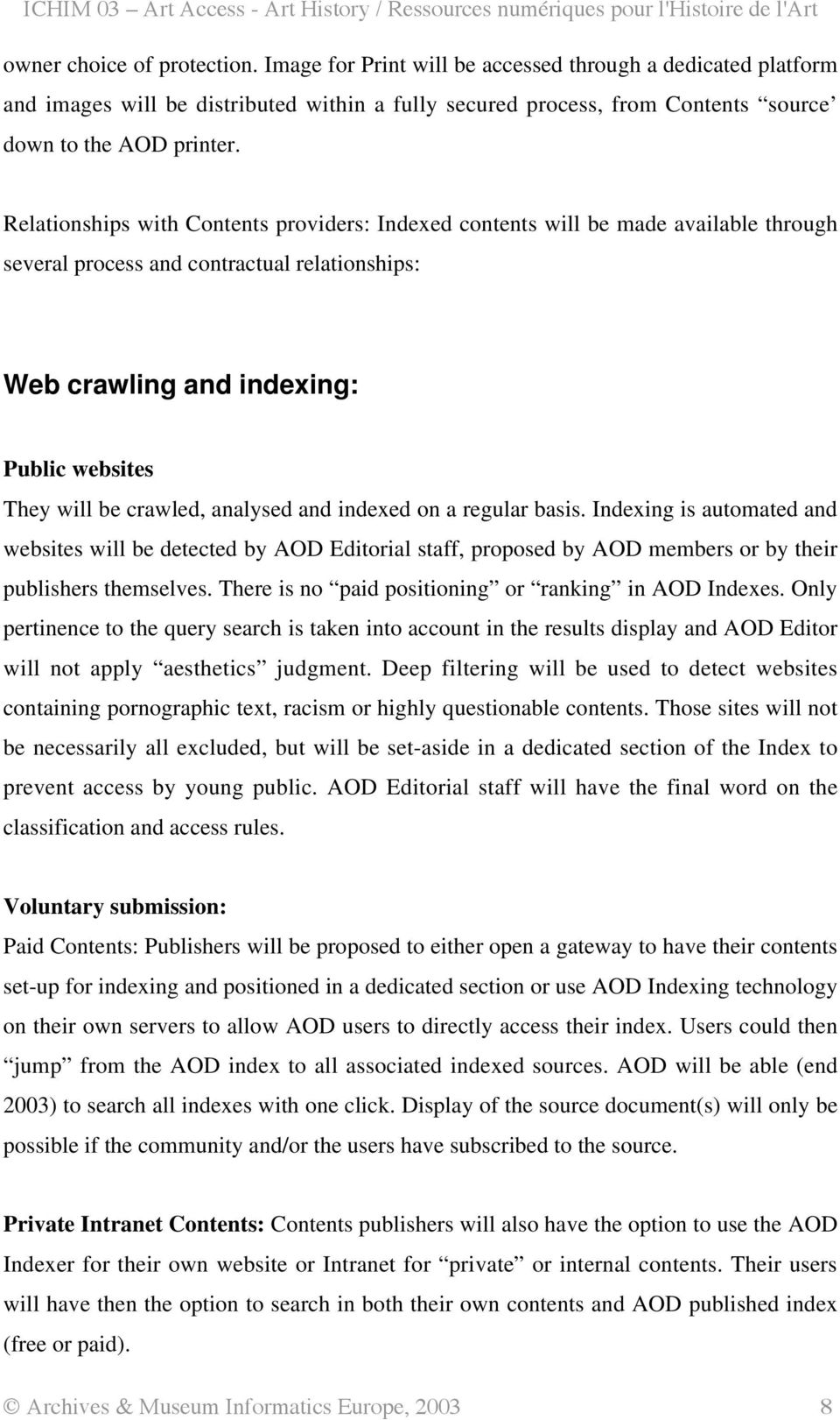 analysed and indexed on a regular basis. Indexing is automated and websites will be detected by AOD Editorial staff, proposed by AOD members or by their publishers themselves.