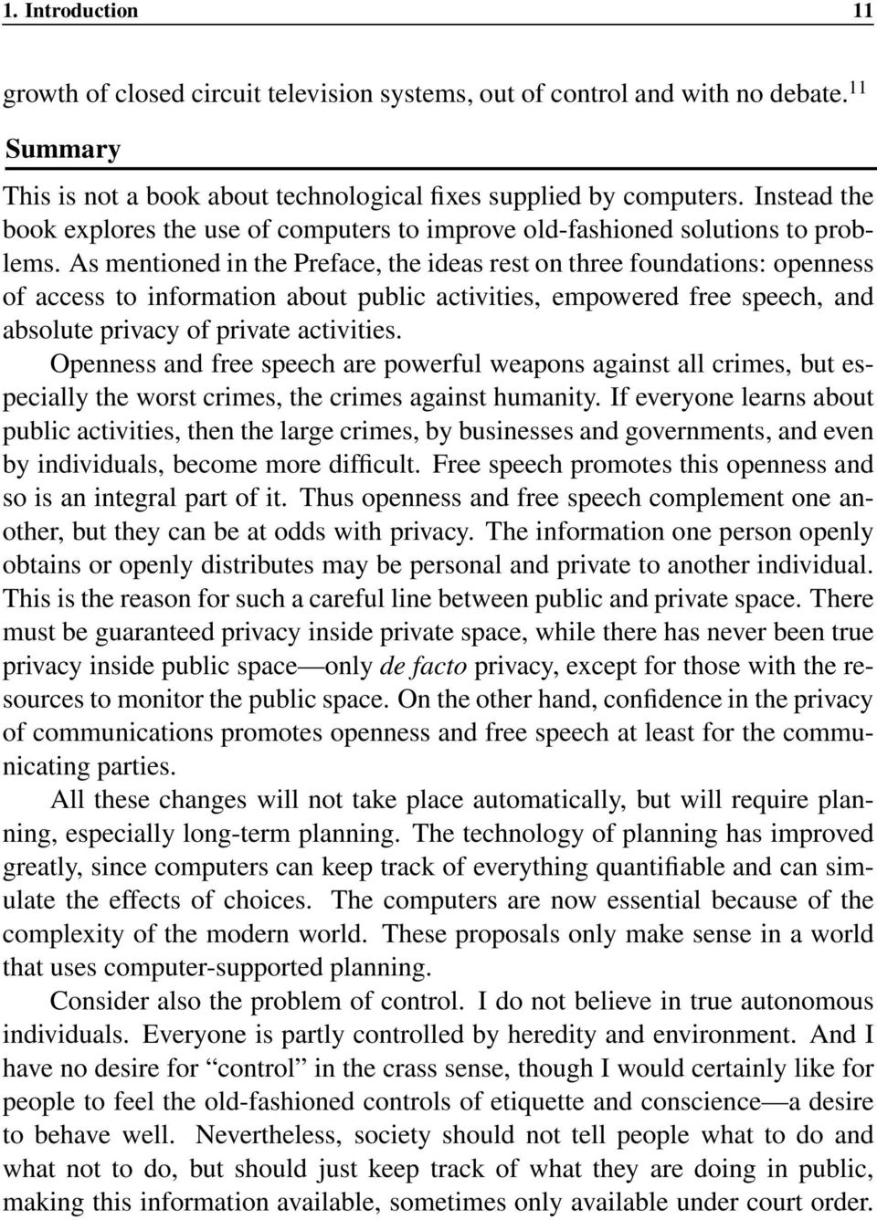 As mentioned in the Preface, the ideas rest on three foundations: openness of access to information about public activities, empowered free speech, and absolute privacy of private activities.