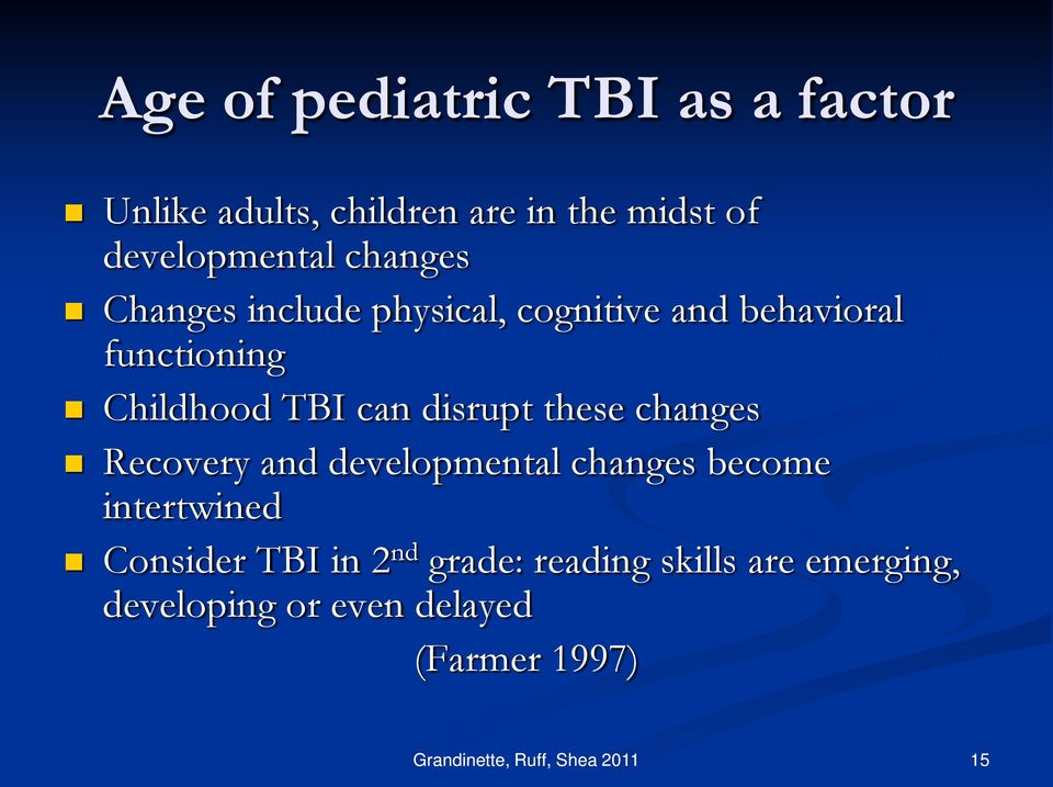 these changes Recovery and developmental changes become intertwined Consider TBI in 2 nd grade: