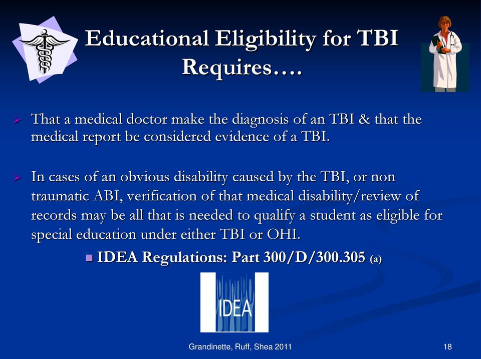 In cases of an obvious disability caused by the TBI, or non traumatic ABI, verification of that medical