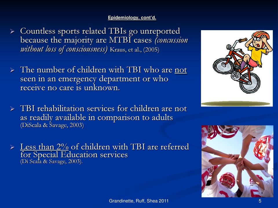 al., (2005) The number of children with TBI who are not seen in an emergency department or who receive no care is unknown.