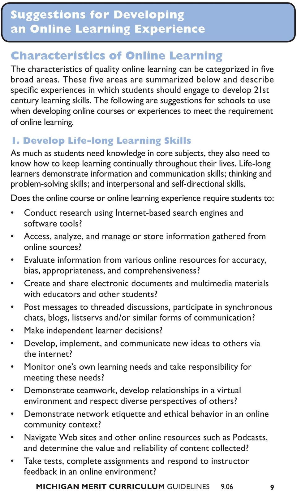 The following are suggestions for schools to use when developing online courses or experiences to meet the requirement of online learning. 1.
