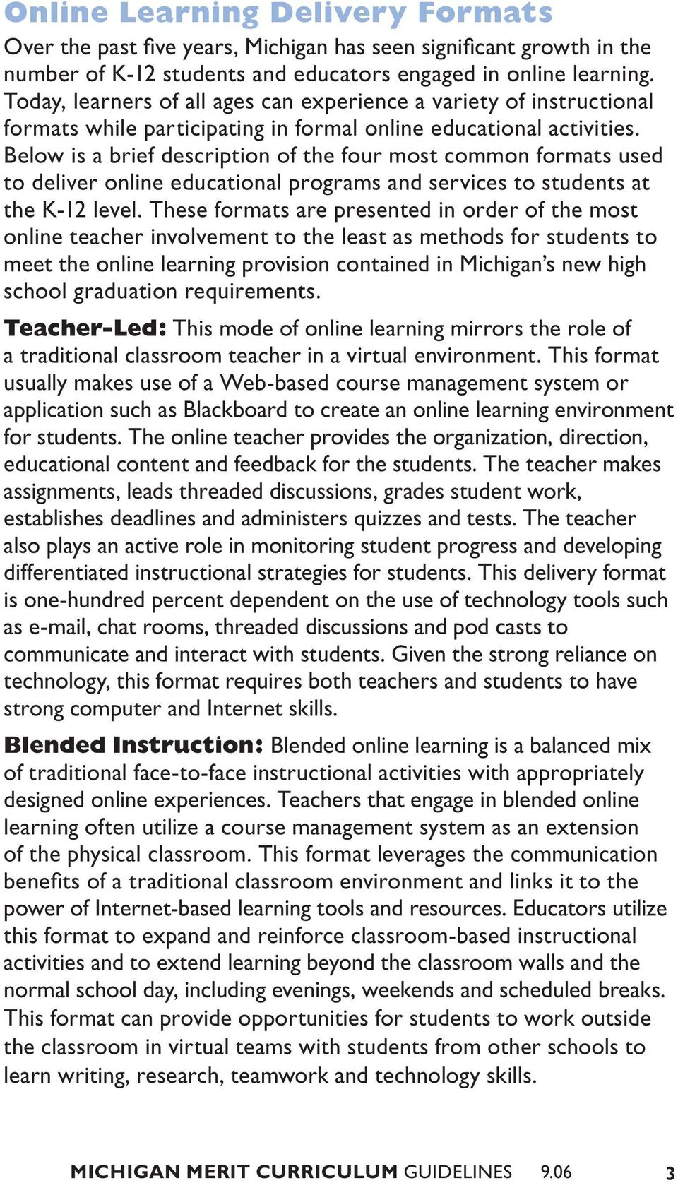 Below is a brief description of the four most common formats used to deliver online educational programs and services to students at the K-12 level.