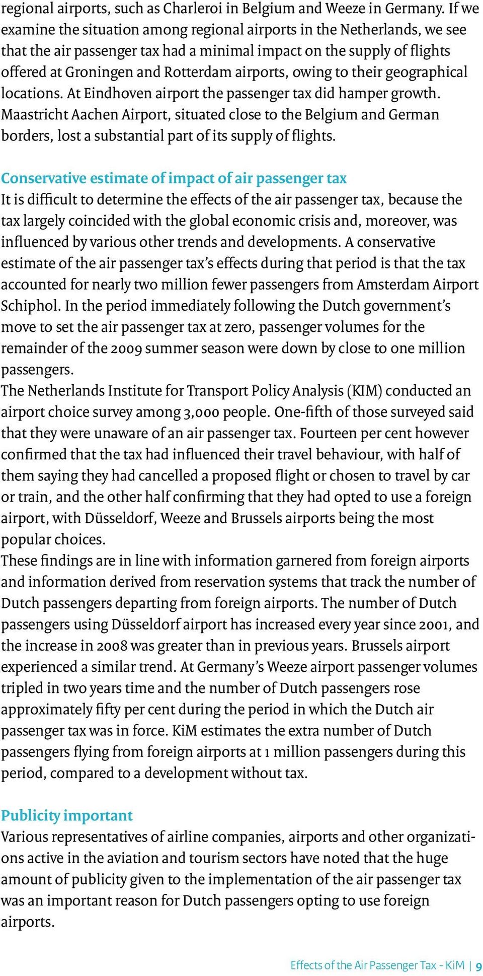 to their geographical locations. At Eindhoven airport the passenger tax did hamper growth.