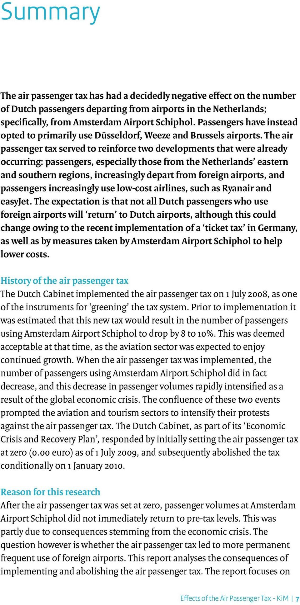 The air passenger tax served to reinforce two developments that were already occurring: passengers, especially those from the Netherlands eastern and southern regions, increasingly depart from