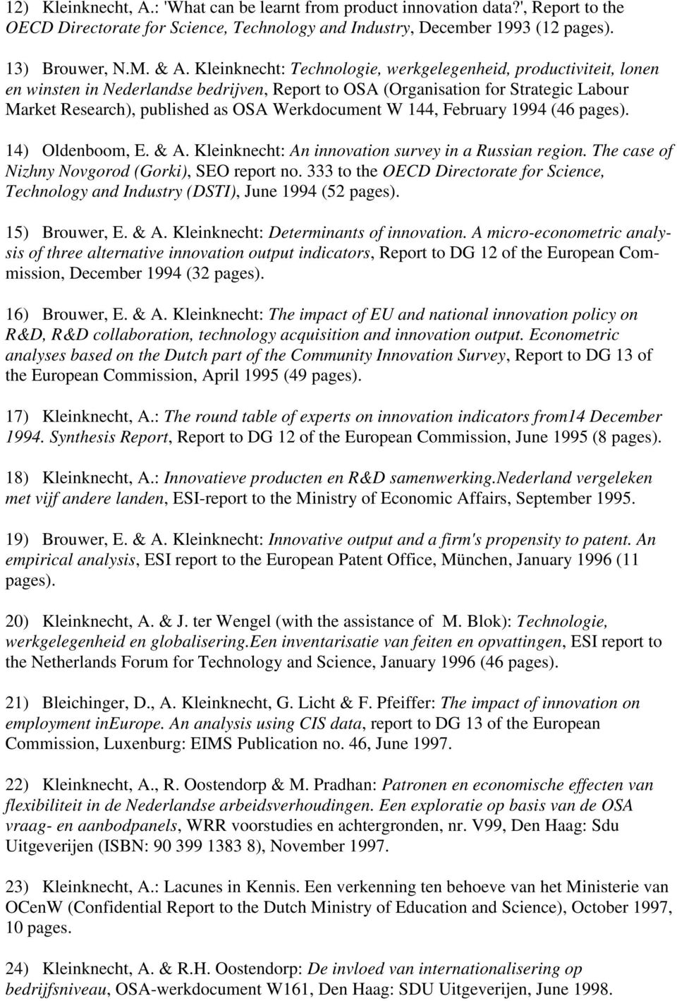 W 144, February 1994 (46 pages). 14) Oldenboom, E. & A. Kleinknecht: An innovation survey in a Russian region. The case of Nizhny Novgorod (Gorki), SEO report no.