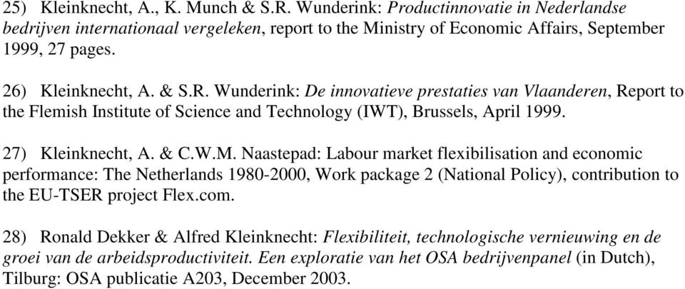 Naastepad: Labour market flexibilisation and economic performance: The Netherlands 1980-2000, Work package 2 (National Policy), contribution to the EU-TSER project Flex.com.
