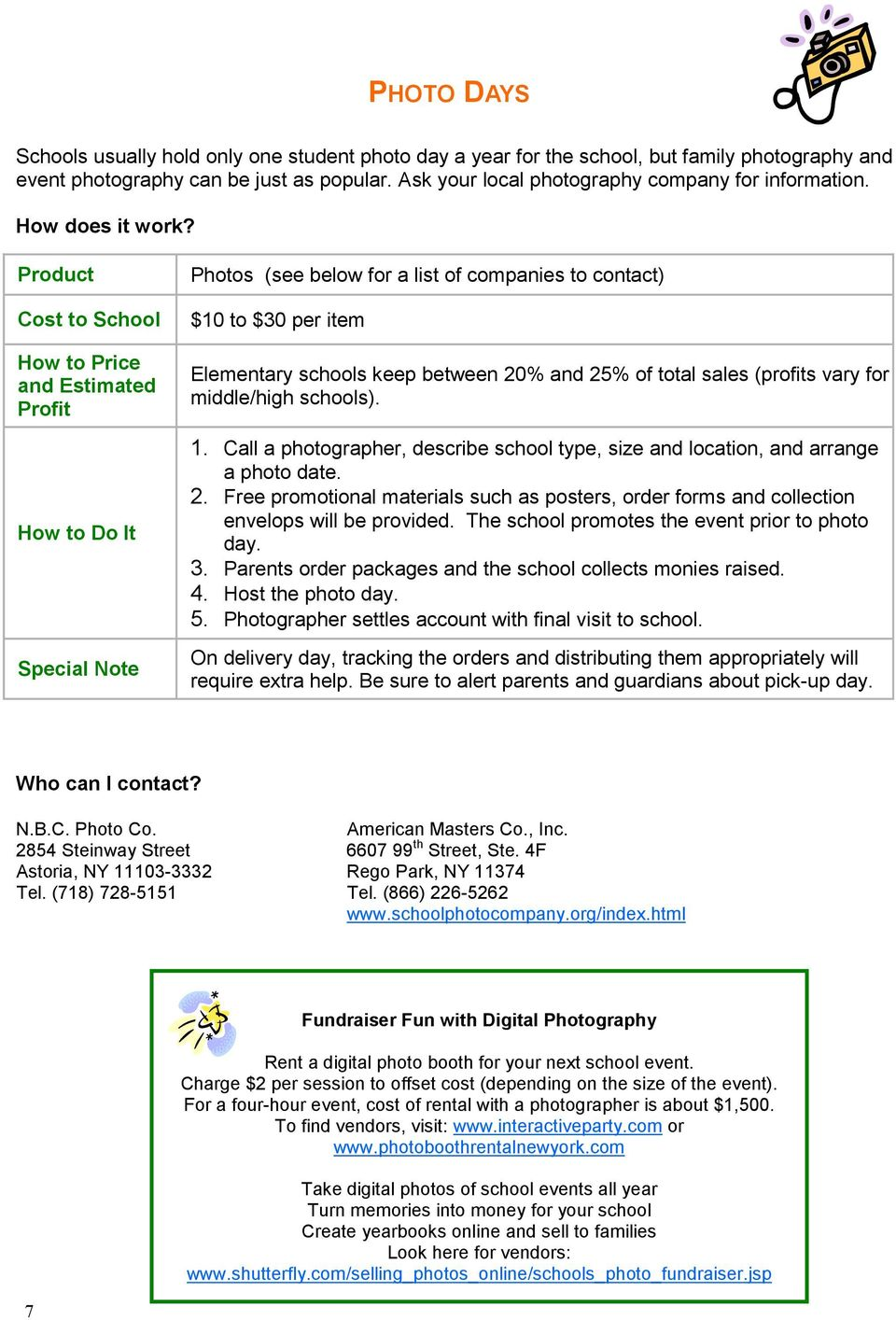 Cost to School How to Price and Estimated Profit How to Do It Photos (see below for a list of companies to contact) $10 to $30 per item Elementary schools keep between 20% and 25% of total sales