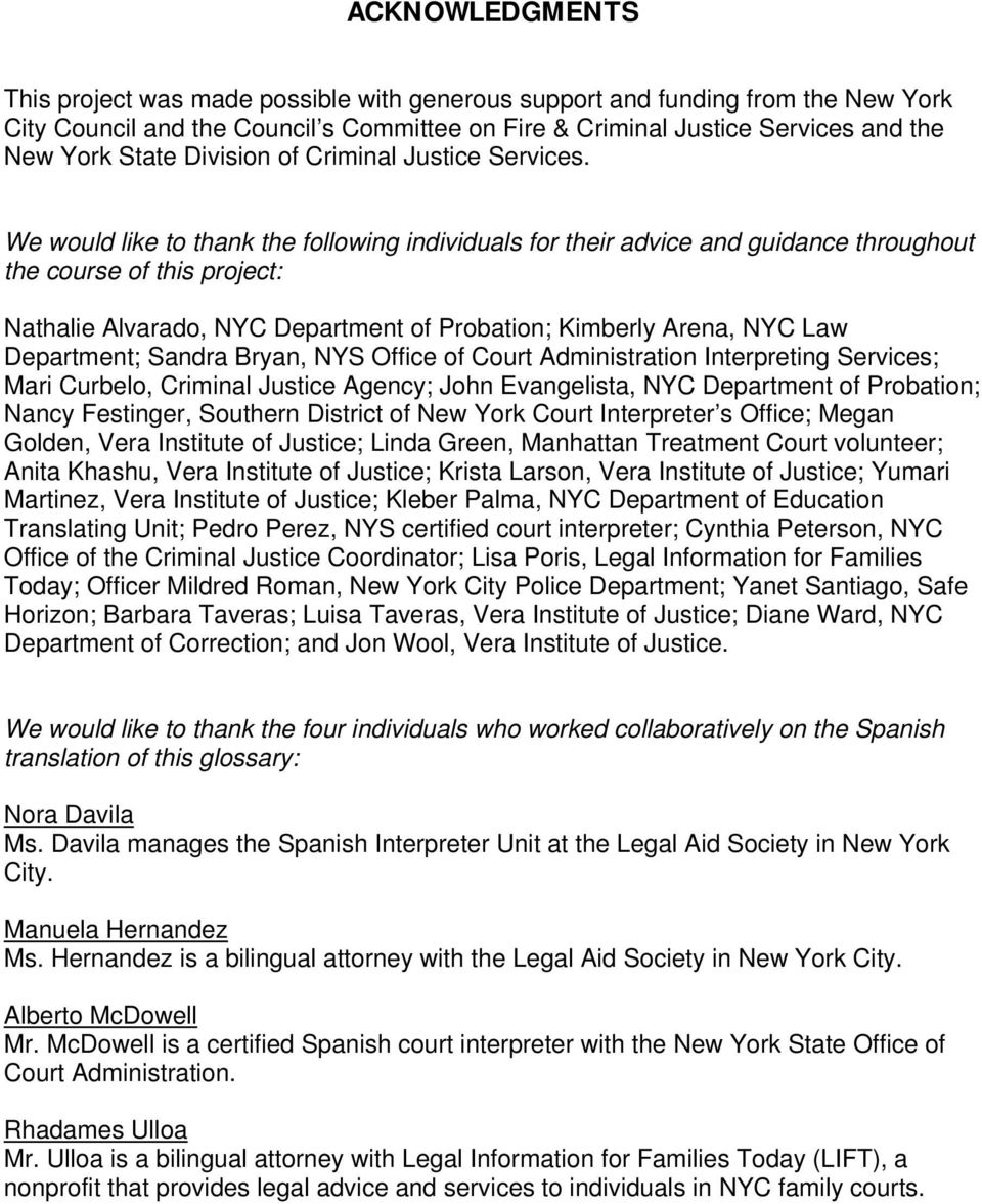 We would like to thank the following individuals for their advice and guidance throughout the course of this project: Nathalie Alvarado, NYC Department of Probation; Kimberly Arena, NYC Law