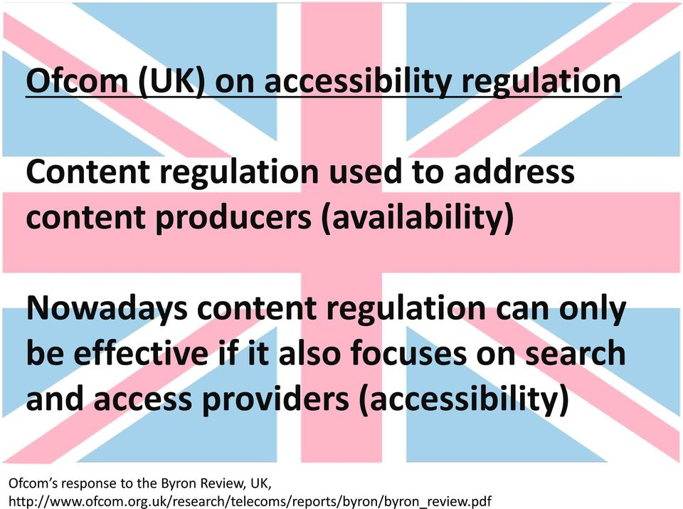 also focuses on search and access providers (accessibility) Ofcom s response to the