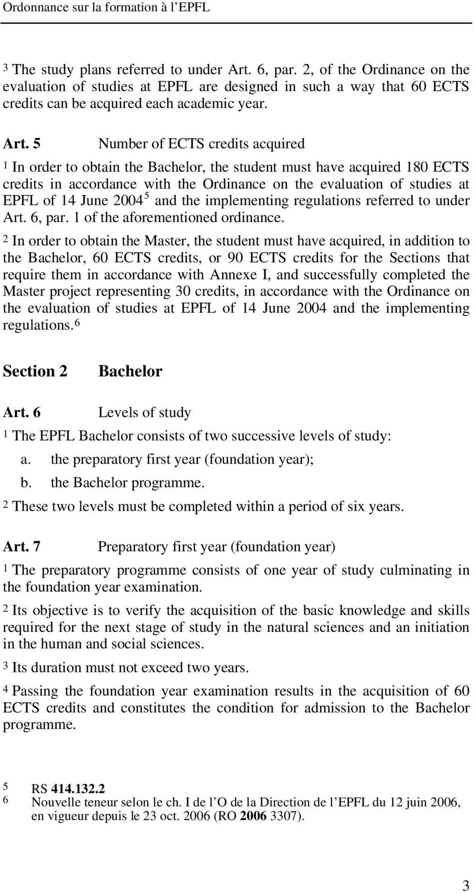 5 Number of ECTS credits acquired 1 In order to obtain the Bachelor, the student must have acquired 180 ECTS credits in accordance with the Ordinance on the evaluation of studies at EPFL of 14 June