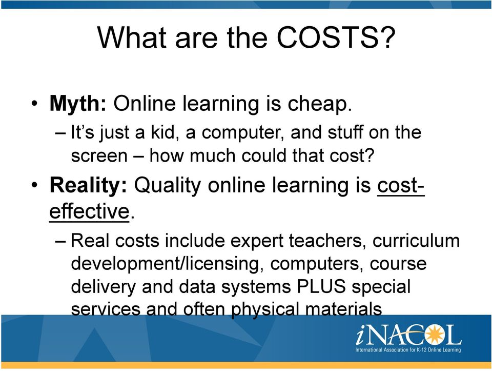 Reality: Quality online learning is costeffective.