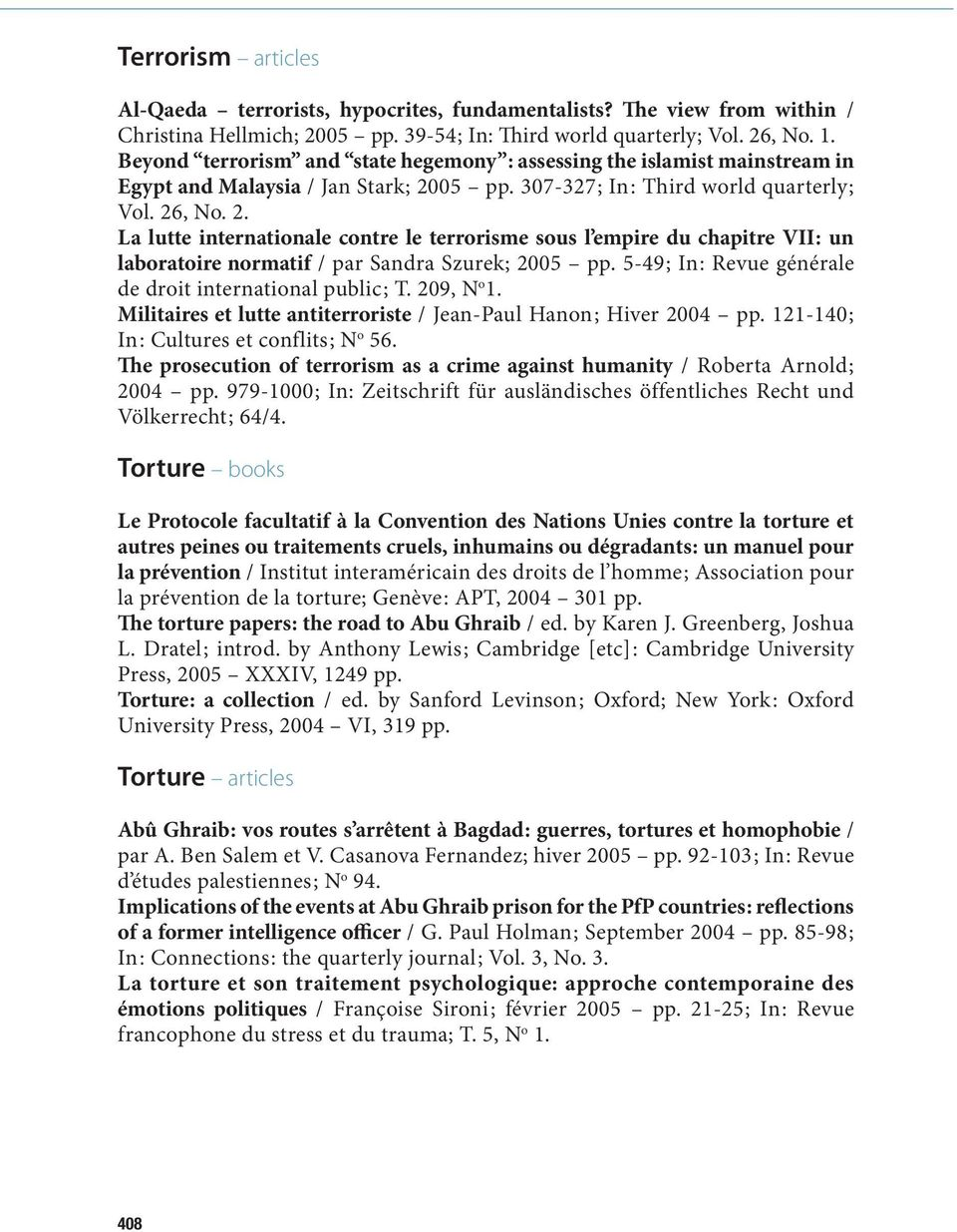 05 pp. 307-327 ; In : Third world quarterly ; Vol. 26, No. 2. La lutte internationale contre le terrorisme sous l empire du chapitre VII : un laboratoire normatif / par Sandra Szurek; 2005 pp.