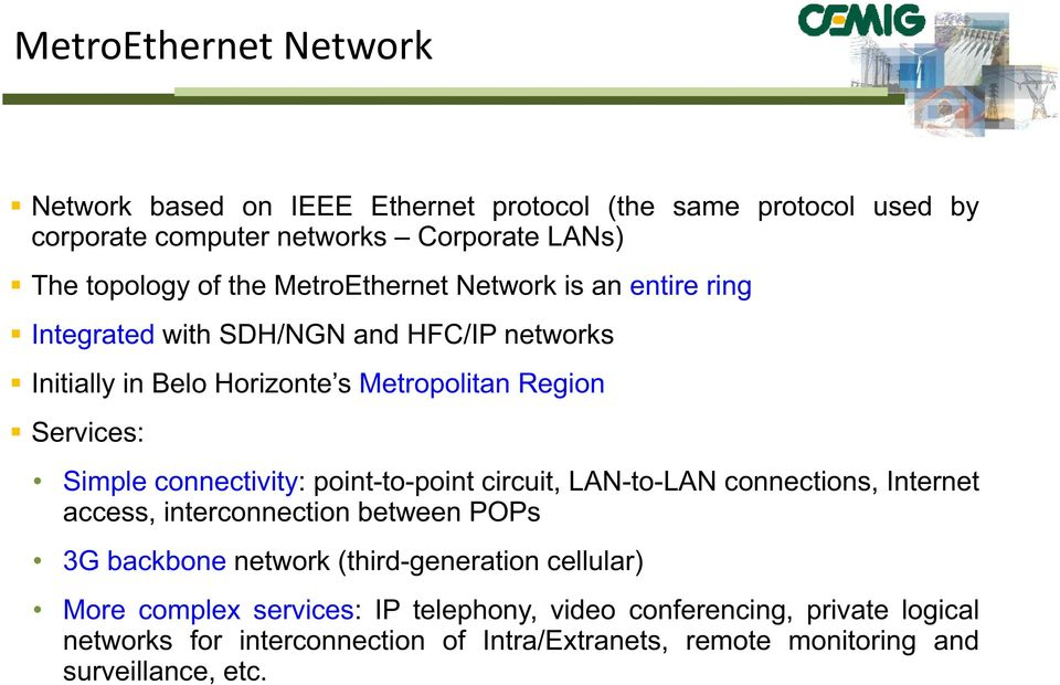 connectivity: point-to-point circuit, LAN-to-LAN connections, Internet access, interconnection between POPs 3G backbone network (third-generation cellular)