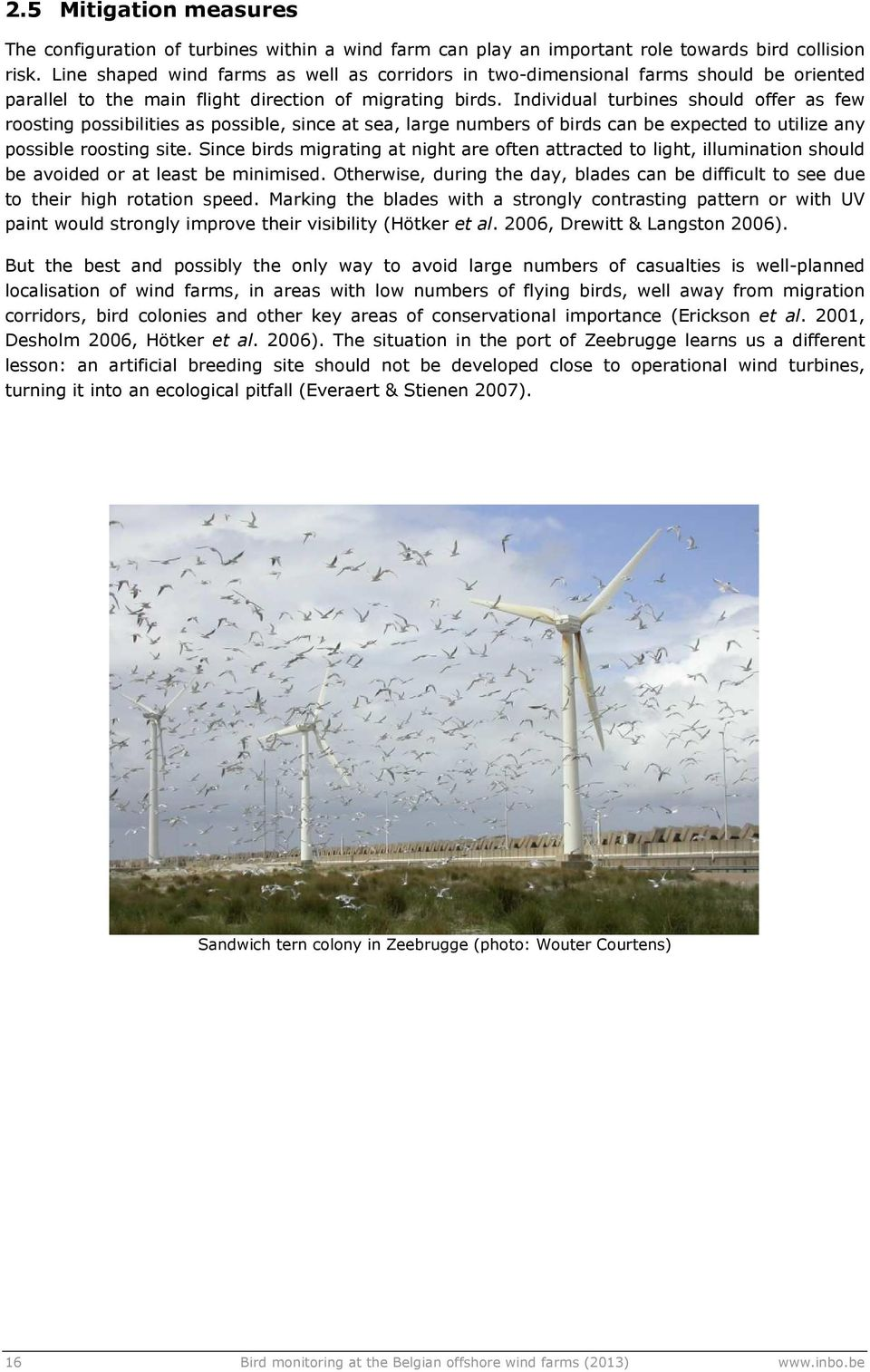 Individual turbines should offer as few roosting possibilities as possible, since at sea, large numbers of birds can be expected to utilize any possible roosting site.