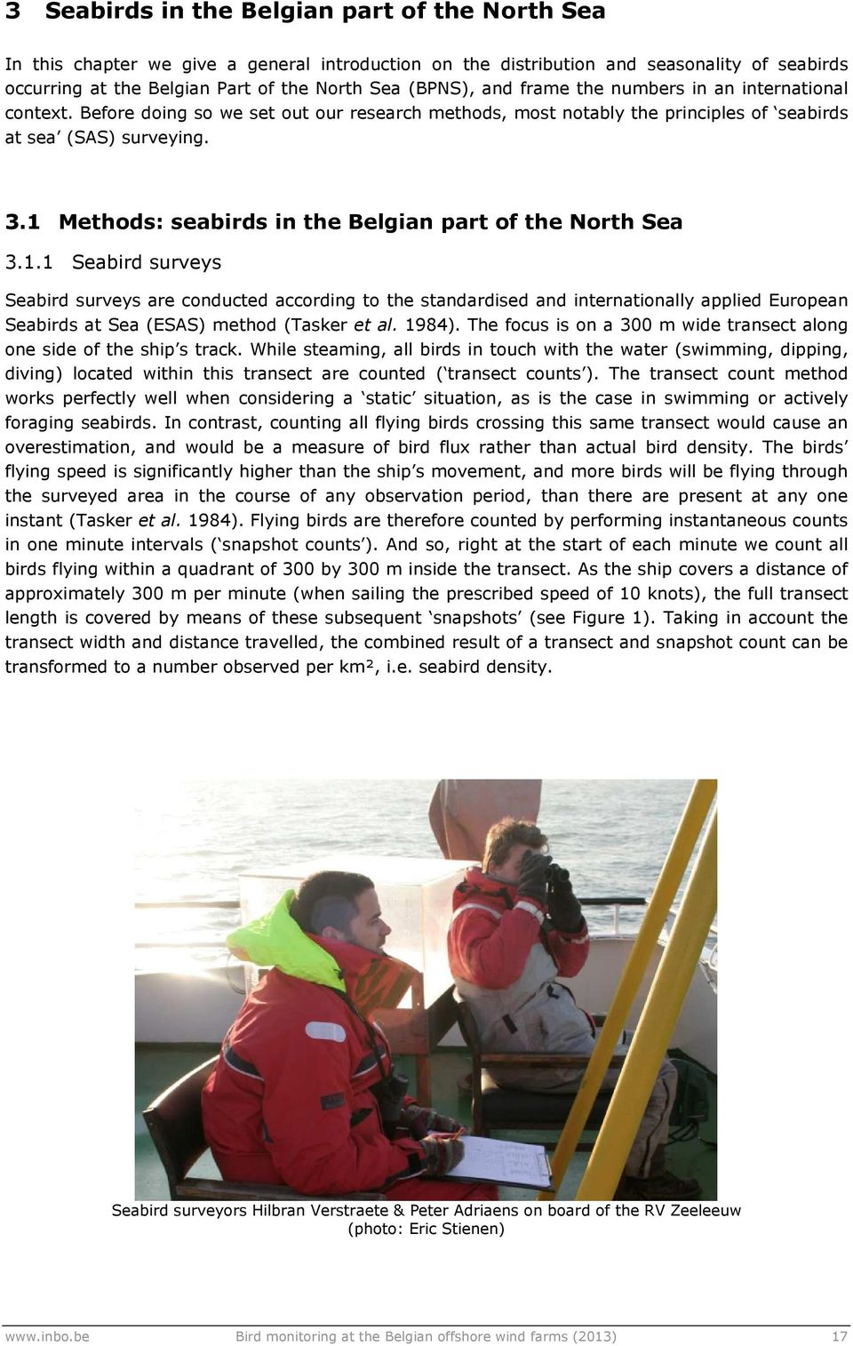 1 Methods: seabirds in the Belgian part of the North Sea 3.1.1 Seabird surveys Seabird surveys are conducted according to the standardised and internationally applied European Seabirds at Sea ESAS) method Tasker et al.