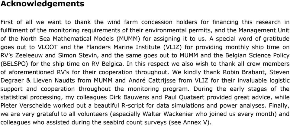 A special word of gratitude goes out to VLOOT and the Flanders Marine Institute VLIZ) for providing monthly ship time on RV s Zeeleeuw and Simon Stevin, and the same goes out to MUMM and the Belgian