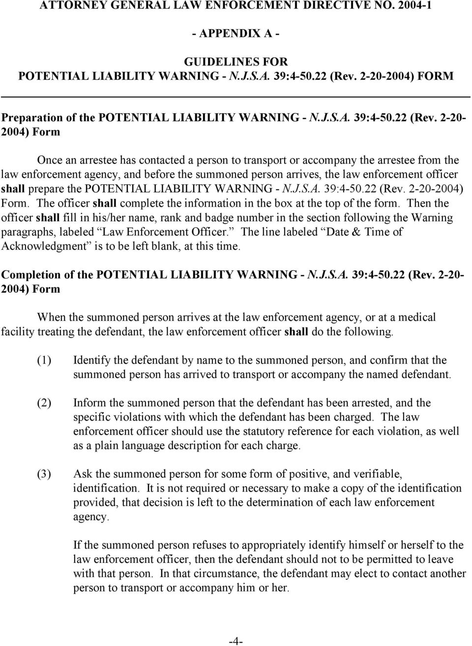 shall prepare the POTENTIAL LIABILITY WARNING - N.J.S.A. 39:4-50.22 (Rev. 2-20-2004) Form. The officer shall complete the information in the box at the top of the form.