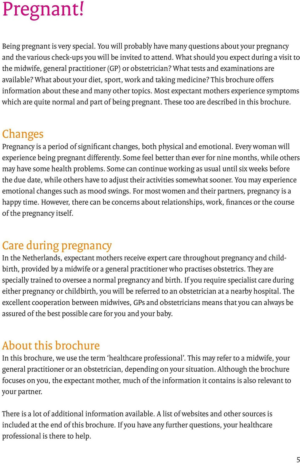 This brochure offers information about these and many other topics. Most expectant mothers experience symptoms which are quite normal and part of being pregnant.