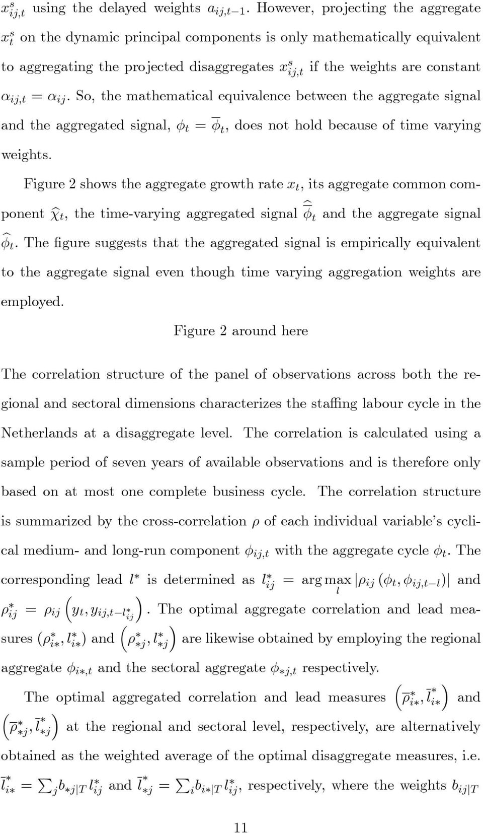 Figure 2 shows the aggregate growth rate x t, its aggregate common component b t ; the time-varying aggregated signal b t and the aggregate signal b t : The gure suggests that the aggregated signal