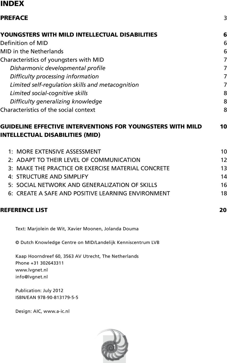 EFFECTIVE INTERVENTIONS FOR YOUNGSTERS WITH MILD 10 INTELLECTUAL DISABILITIES (MID) 1: MORE EXTENSIVE ASSESSMENT 10 2: ADAPT TO THEIR LEVEL OF COMMUNICATION 12 3: MAKE THE PRACTICE OR EXERCISE