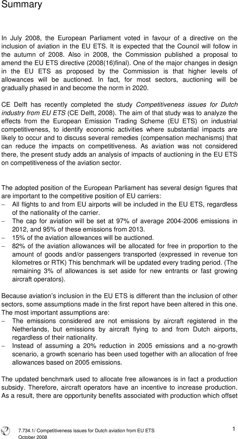 One of the major changes in design in the EU ETS as proposed by the Commission is that higher levels of allowances will be auctioned.