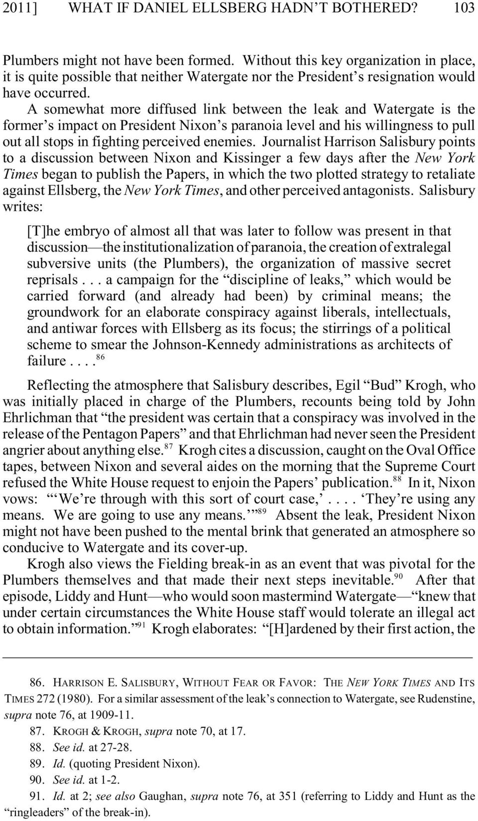 A somewhat more diffused link between the leak and Watergate is the former s impact on President Nixon s paranoia level and his willingness to pull out all stops in fighting perceived enemies.