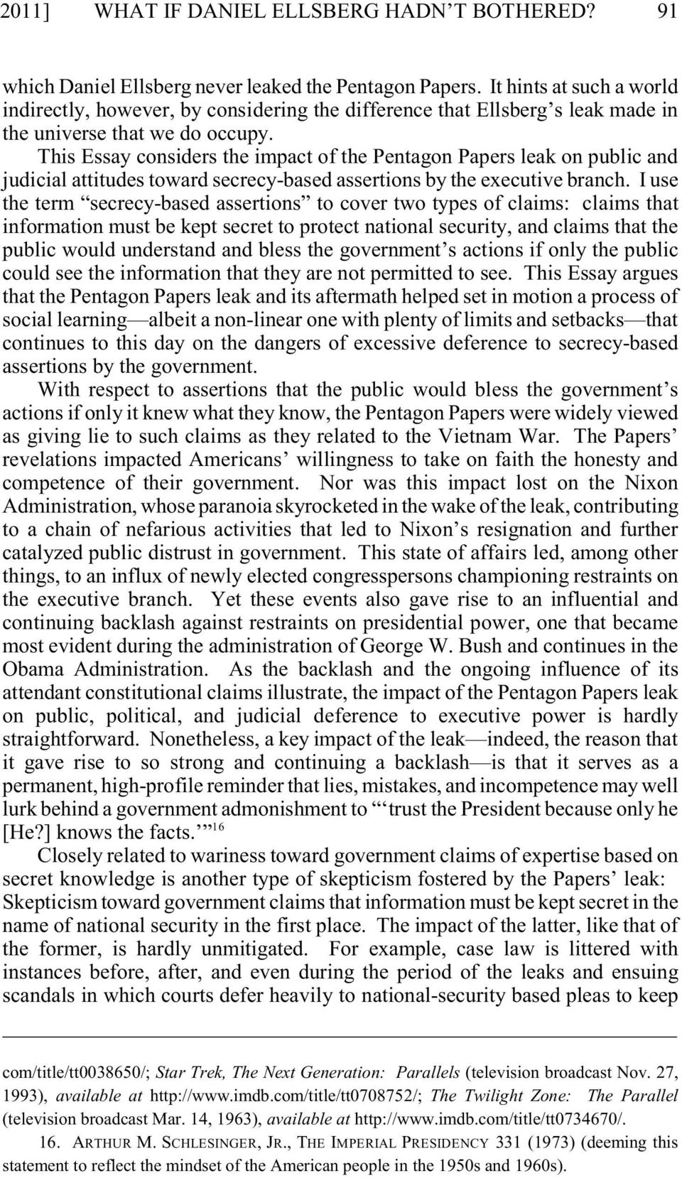 This Essay considers the impact of the Pentagon Papers leak on public and judicial attitudes toward secrecy-based assertions by the executive branch.