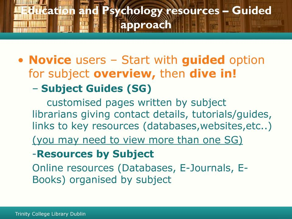 Subject Guides (SG) customised pages written by subject librarians giving contact details,