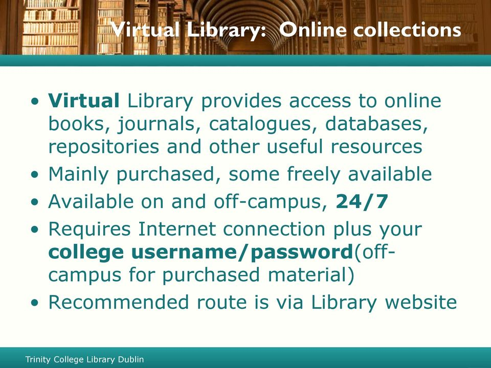 some freely available Available on and off-campus, 24/7 Requires Internet connection plus