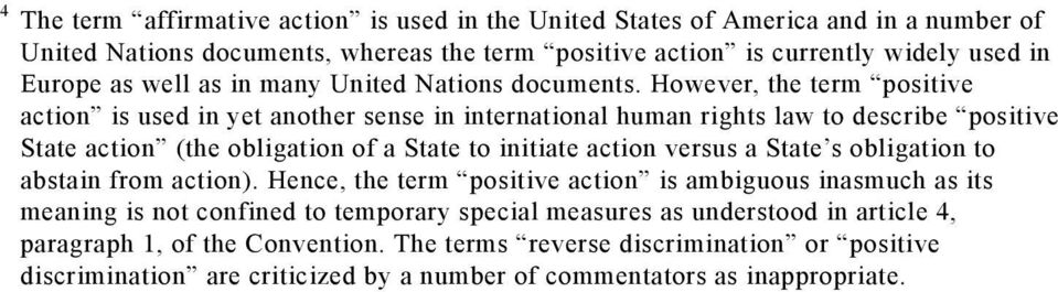 However, the term positive action is used in yet another sense in international human rights law to describe positive State action (the obligation of a State to initiate action versus a