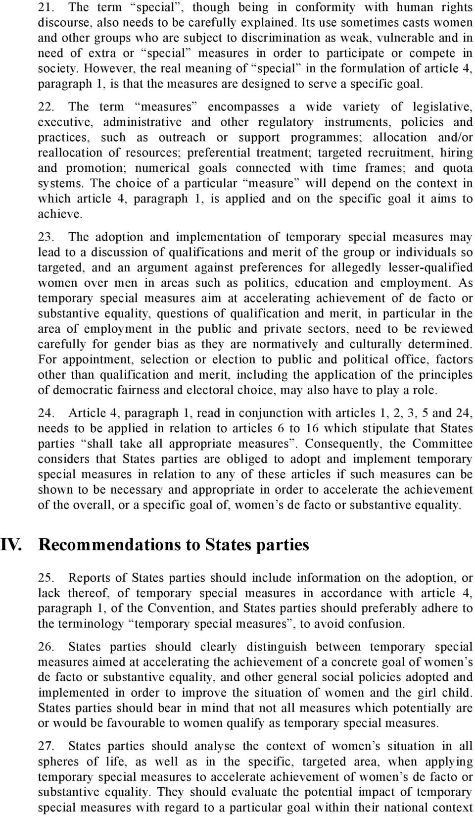 However, the real meaning of special in the formulation of article 4, paragraph 1, is that the measures are designed to serve a specific goal. 22.