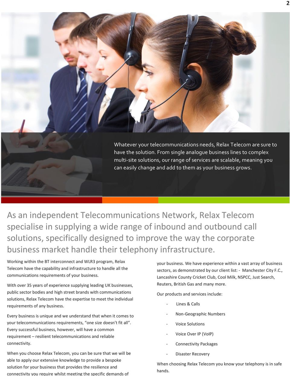 As an independent Telecommunications Network, Relax Telecom specialise in supplying a wide range of inbound and outbound call solutions, specifically designed to improve the way the corporate
