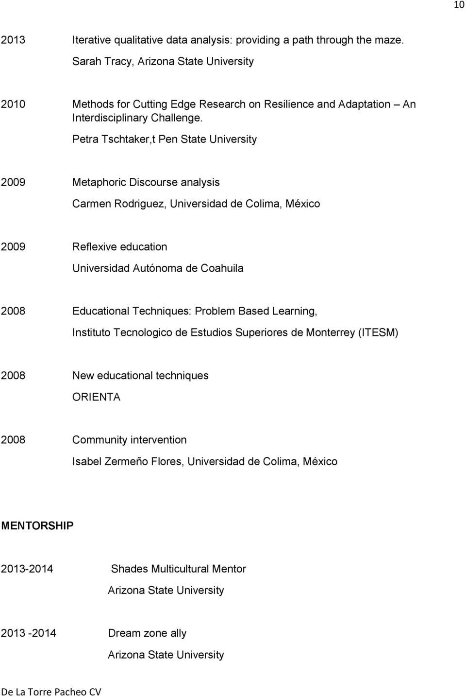Petra Tschtaker,t Pen State University 2009 Metaphoric Discourse analysis Carmen Rodriguez, Universidad de Colima, Me xico 2009 Reflexive education Universidad Auto noma de