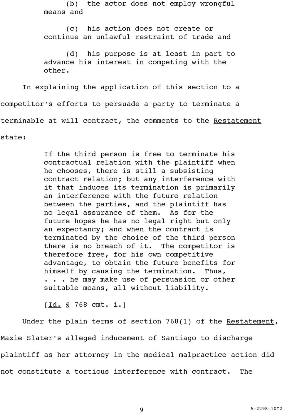 In explaining the application of this section to a competitor's efforts to persuade a party to terminate a terminable at will contract, the comments to the Restatement state: If the third person is
