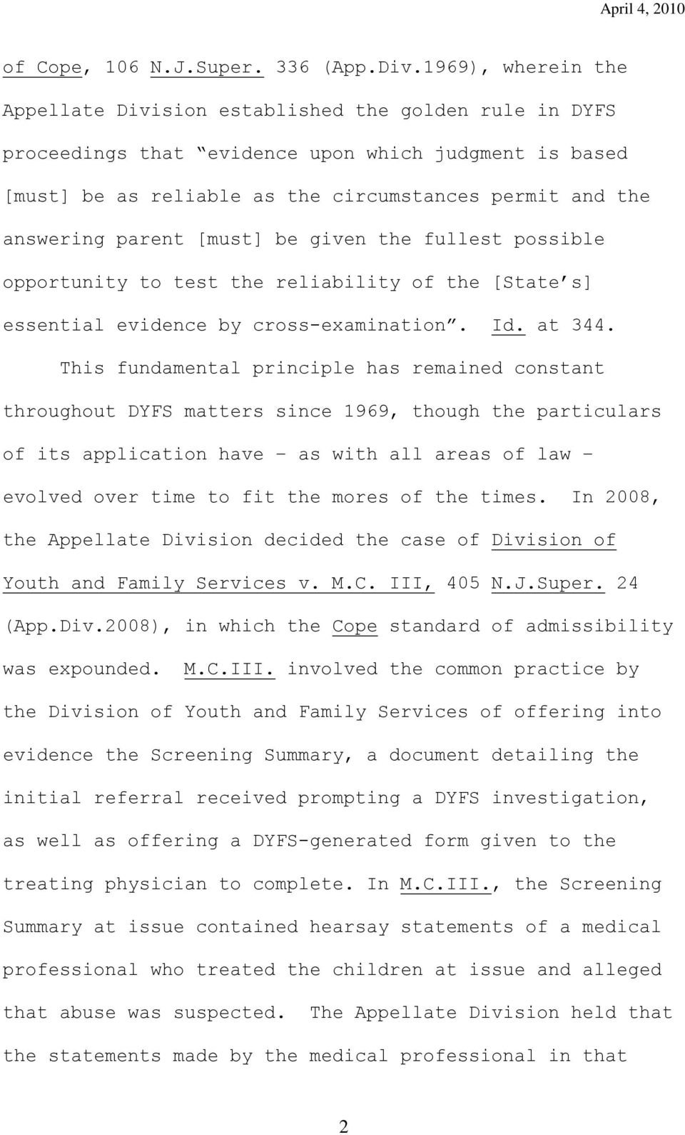 parent [must] be given the fullest possible opportunity to test the reliability of the [State s] essential evidence by cross-examination. Id. at 344.